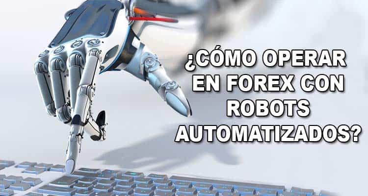 Cómo Operar en Forex con Robots Automatizados?